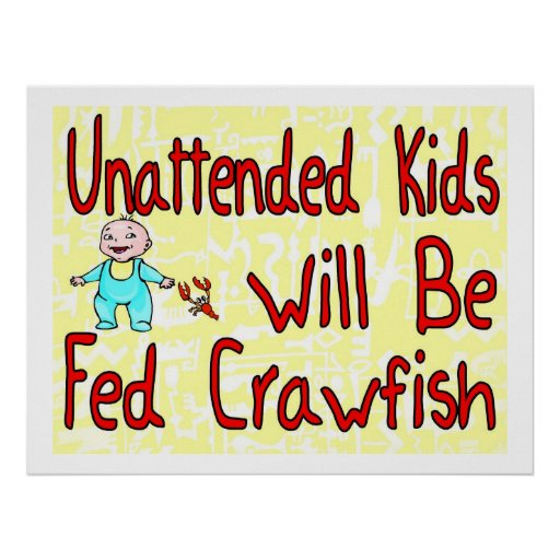Unattended Kids Will Be Fed Crawfish Poster
