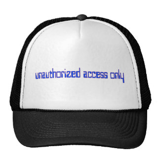 Unauthorized access only trucker hat