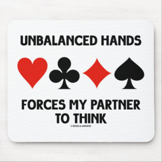 Unbalanced Hands Forces My Partner To Think Mouse Pad