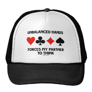 Unbalanced Hands Forces My Partner To Think Trucker Hat