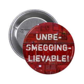 ¡Unbe-Smegging-lievable! Pin Redondo De 2 Pulgadas