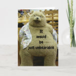 """UNBEARABLE IF YOU DON'T HAVE FUN"" on BIRTHDAY! Card"