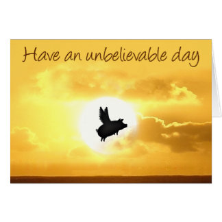 unbelievable day-flying pig card
