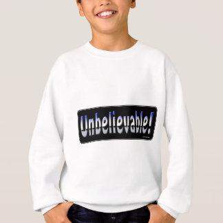 Unbelievable! Sweatshirt