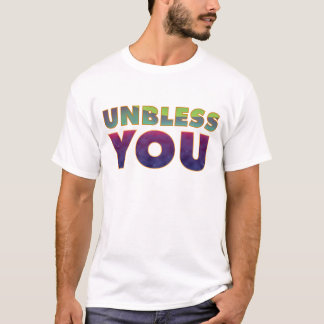 Unbless You T-Shirt