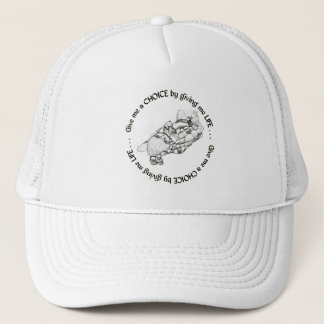 Unborn Give me a choice by giving me life Trucker Hat