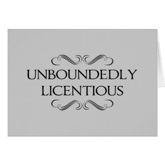 Unboundedly Licentious Card