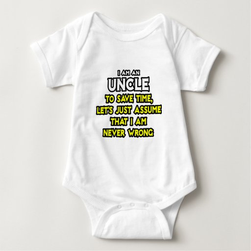 Uncle...Assume I Am Never Wrong T-shirts