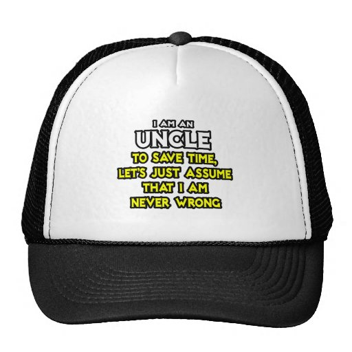 Uncle...Assume I Am Never Wrong Trucker Hat