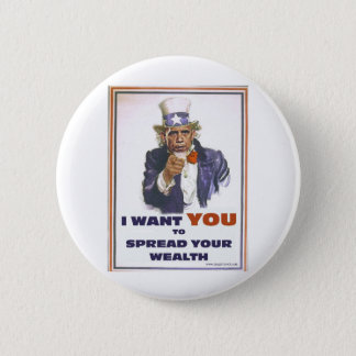 UNCLE BARACK WANTS YOU TO SPREAD THE WEALTH BUTTON
