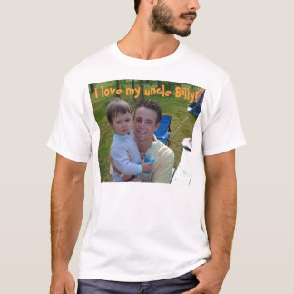 uncle billy, I love my uncle Billy! T-Shirt