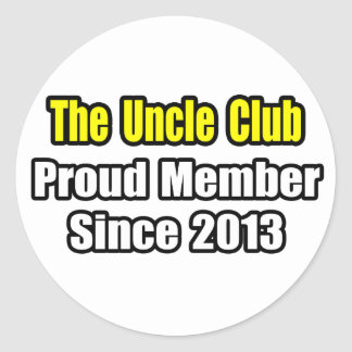 Uncle Club .. Proud Member Since 2013 Classic Round Sticker