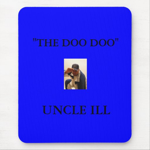 """UNCLE ILL1, UNCLE ILL, """"THE DOO DOO"""" MOUSE PAD"""