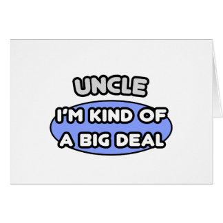 Uncle ... I'm Kind of a Big Deal Card