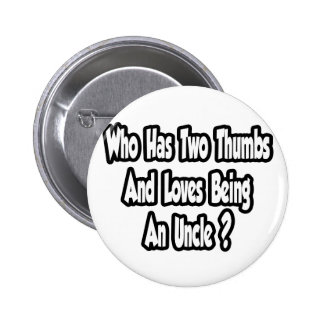 Uncle Joke...Two Thumbs...This Guy Button