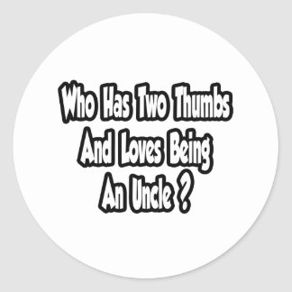 Uncle Joke...Two Thumbs...This Guy Classic Round Sticker