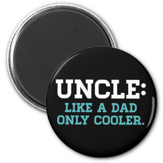 Uncle, Like a Dad, Only Cooler Magnet