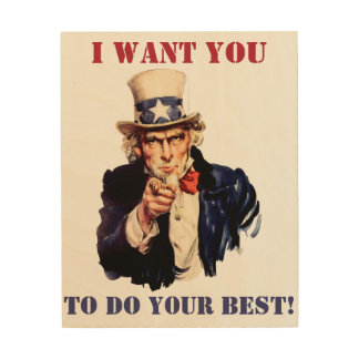 Uncle Sam: I want you to do your best! Wood Wall Decor