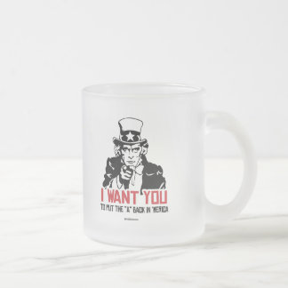 Uncle Sam-I want you to put the A back in 'Merica 10 Oz Frosted Glass Coffee Mug