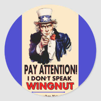 Uncle Sam:'Pay Attention, I don't speak wingnut!' Classic Round Sticker