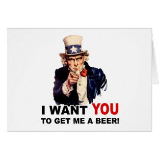 Uncle Sam WANT YOU GET ME A BEER Greeting Cards