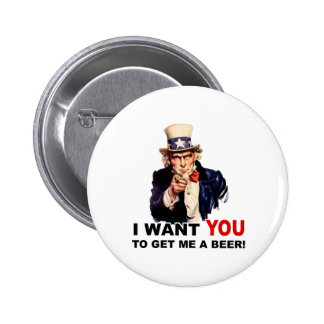 Uncle Sam WANT YOU GET ME A BEER Pinback Button