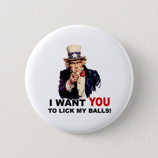 Uncle Sam WANT YOU LICK MY BALLS  Pinback Button