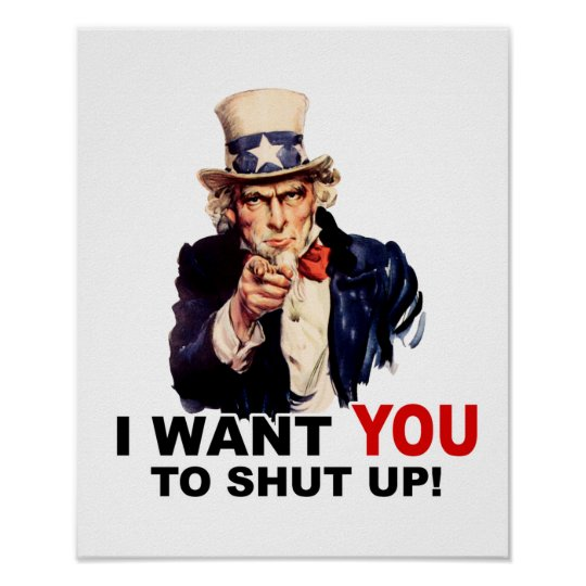 Uncle Sam WANT YOU SHUT UP Poster