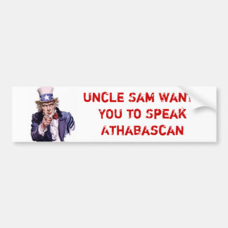 Uncle Sam Wants YOU to Speak Athabascan Bumper Sticker