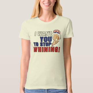 Uncle Sam wants you to stop whining T-Shirt