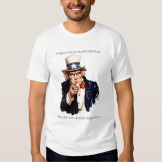 Uncle Same When I Want Your Opinion Shirt