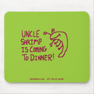 Uncle Shrimp Is Coming To Dinner Mouse Pad
