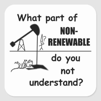 Unclear on the concept of renewable energy? square sticker