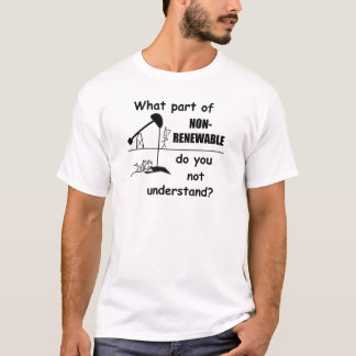 Unclear On The Concept Of Renewable Energy T-Shirt
