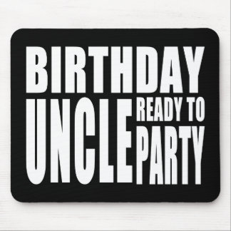 Uncles Birthdays : Birthday Uncle Ready to Party Mouse Pad