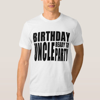 Uncles Birthdays : Birthday Uncle Ready to Party Shirt