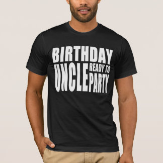 Uncles Birthdays : Birthday Uncle Ready to Party T-Shirt