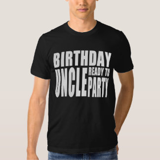 Uncles Birthdays : Birthday Uncle Ready to Party Tee Shirt