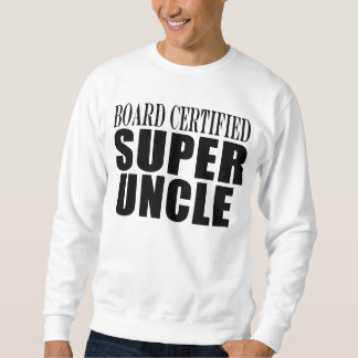 Uncles Birthdays : Board Certified Super Uncle Sweatshirt