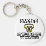 Uncles...Like Regular People, Only Smarter Key Chains