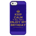 [Crown] keep calm y'all will enjoy my birthday  Uncommon Cases (iPhone 5/5s/6) Uncommon Clearly™ Deflector iPhone 5 Case