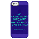 [Electric guitar] ya betta not keep calm just turn tha fuck up it's my birthday!  Uncommon Cases (iPhone 5/5s/6) Uncommon Clearly™ Deflector iPhone 5 Case