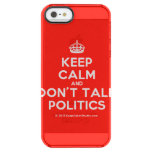 [Crown] keep calm and don't talk politics  Uncommon Cases (iPhone 5/5s/6) Uncommon Clearly™ Deflector iPhone 5 Case