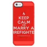 [Campfire] keep calm and marry a firefighter  Uncommon Cases (iPhone 5/5s/6) Uncommon Clearly™ Deflector iPhone 5 Case