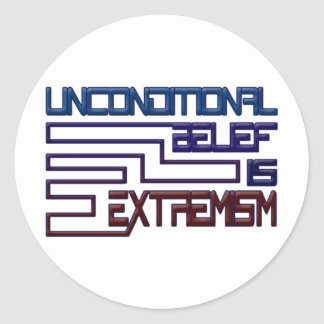 Unconditional Belief is Extremism Classic Round Sticker