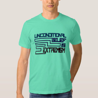 Unconditional Belief is Extremism T Shirt
