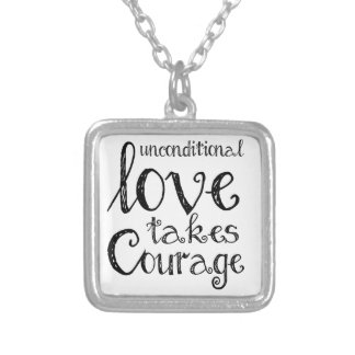 Unconditional Love Takes Courage Inspiration Quote Jewelry