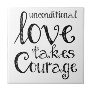 Unconditional Love Takes Courage Inspiration Quote Small Square Tile