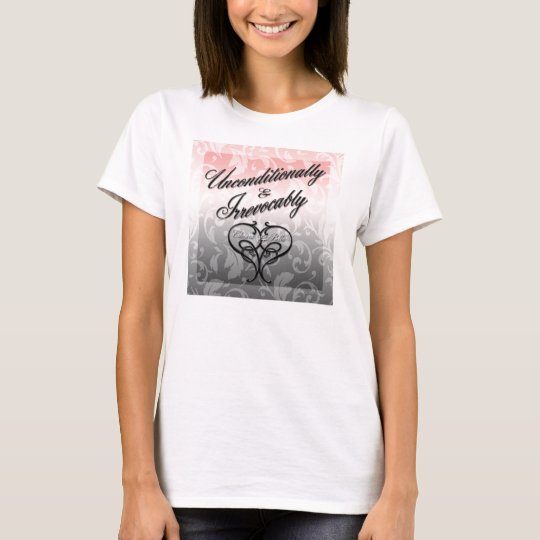 Unconditionally & Irrevocably T-Shirt