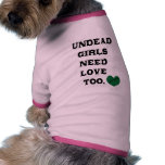 Undead Girls Need Love Too Dog T Shirt